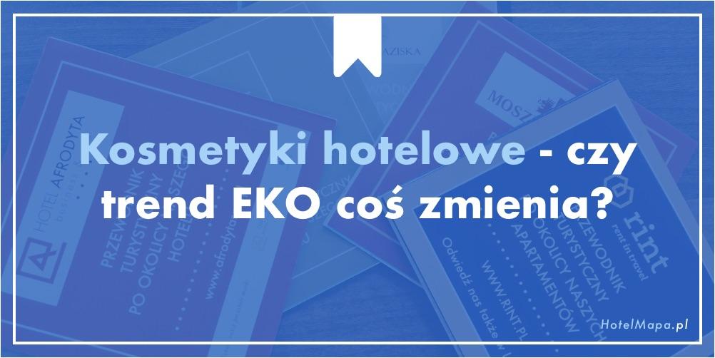 Kosmetyki hotelowe – czy trend EKO coś zmienia?