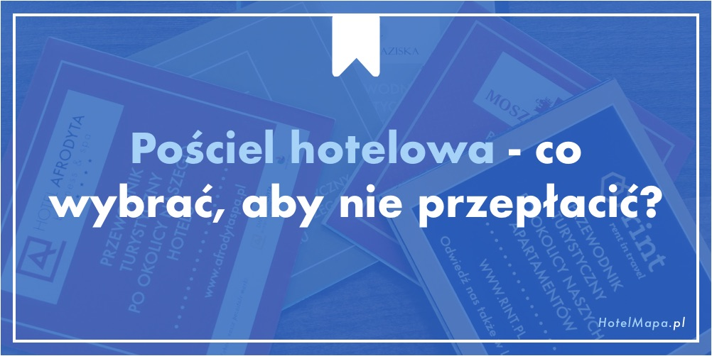 Pościel hotelowa – co wybrać, aby nie przepłacić?